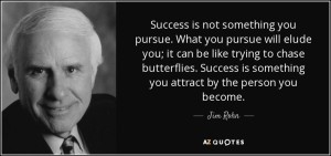 quote-success-is-not-something-you-pursue-what-you-pursue-will-elude-you-it-can-be-like-trying-jim-rohn-79-79-60